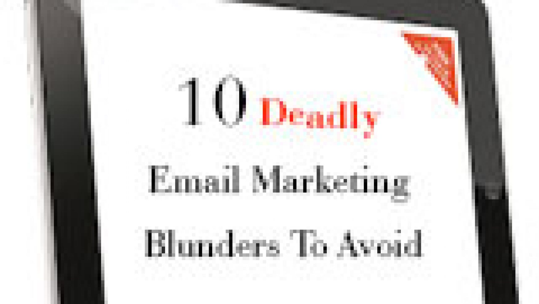 10 DEADLY EMAIL MARKETING BLUNDERS TO AVOID