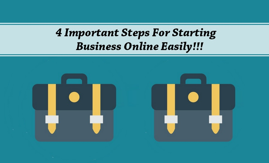 4 Important Steps For Starting Business Online Easily!!!