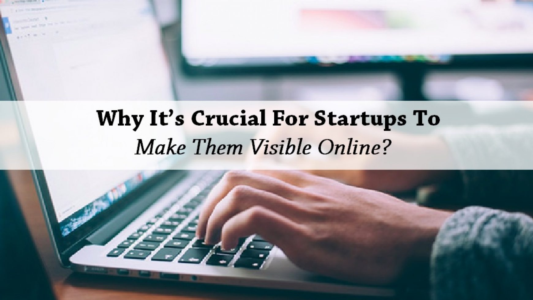 Why It's Crucial For Startups To Make Them Visible Online?