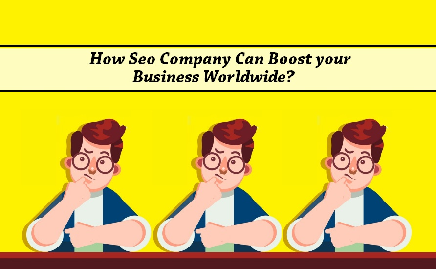 How Seo Company Can Boost your Business Worldwide?