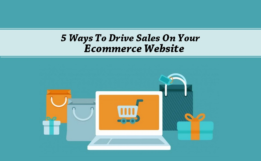5 Ways To Drive Sales On Your Ecommerce Website