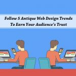 Follow 5 Antique Web Design Trends To Earn Your Audience's Trust