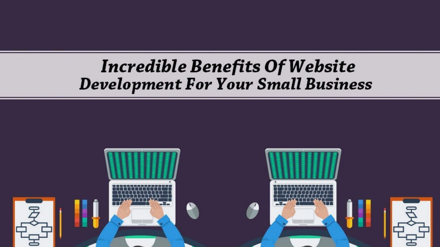Incredible Benefits Of Website Development For Your Small Business
