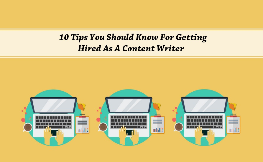 10 Tips You Should Know For Getting Hired As A Content Writer