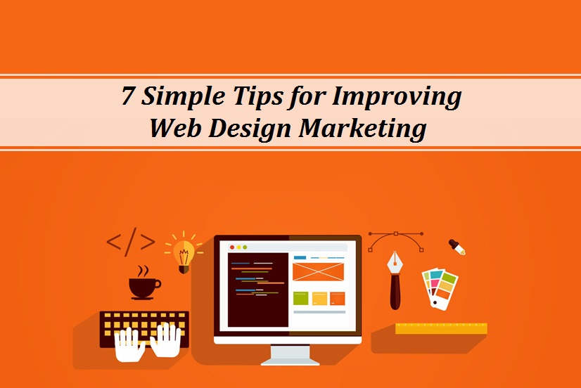 7 Simple Tips for Improving  Web Design Marketing
