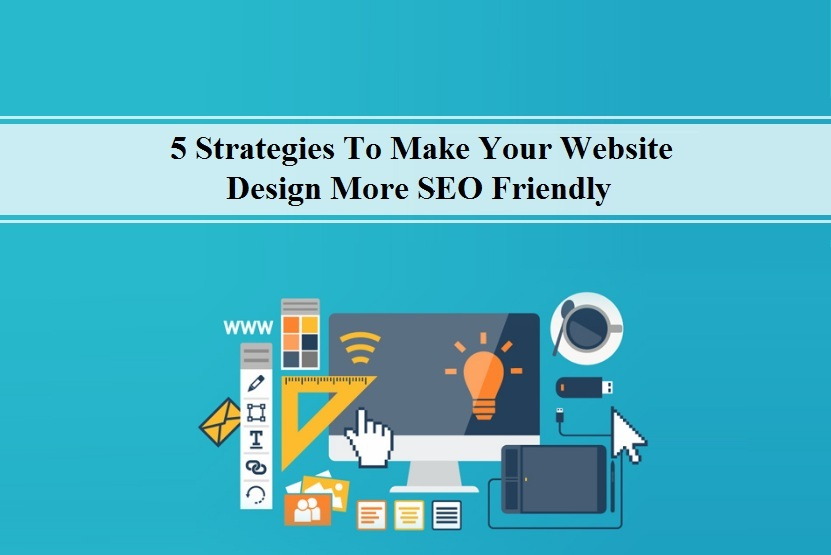 5 Strategies To Make Your Website Design More SEO Friendly