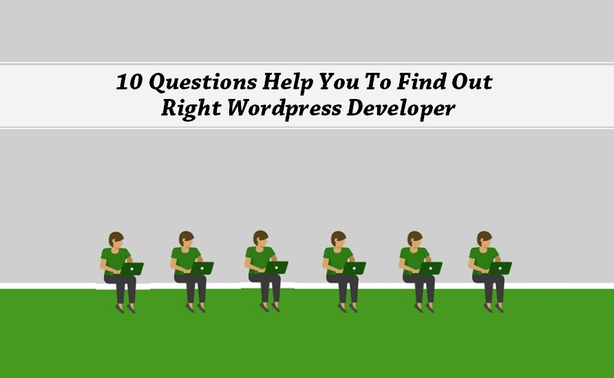 10 Questions Help You To Find Out Right WordPress Developer