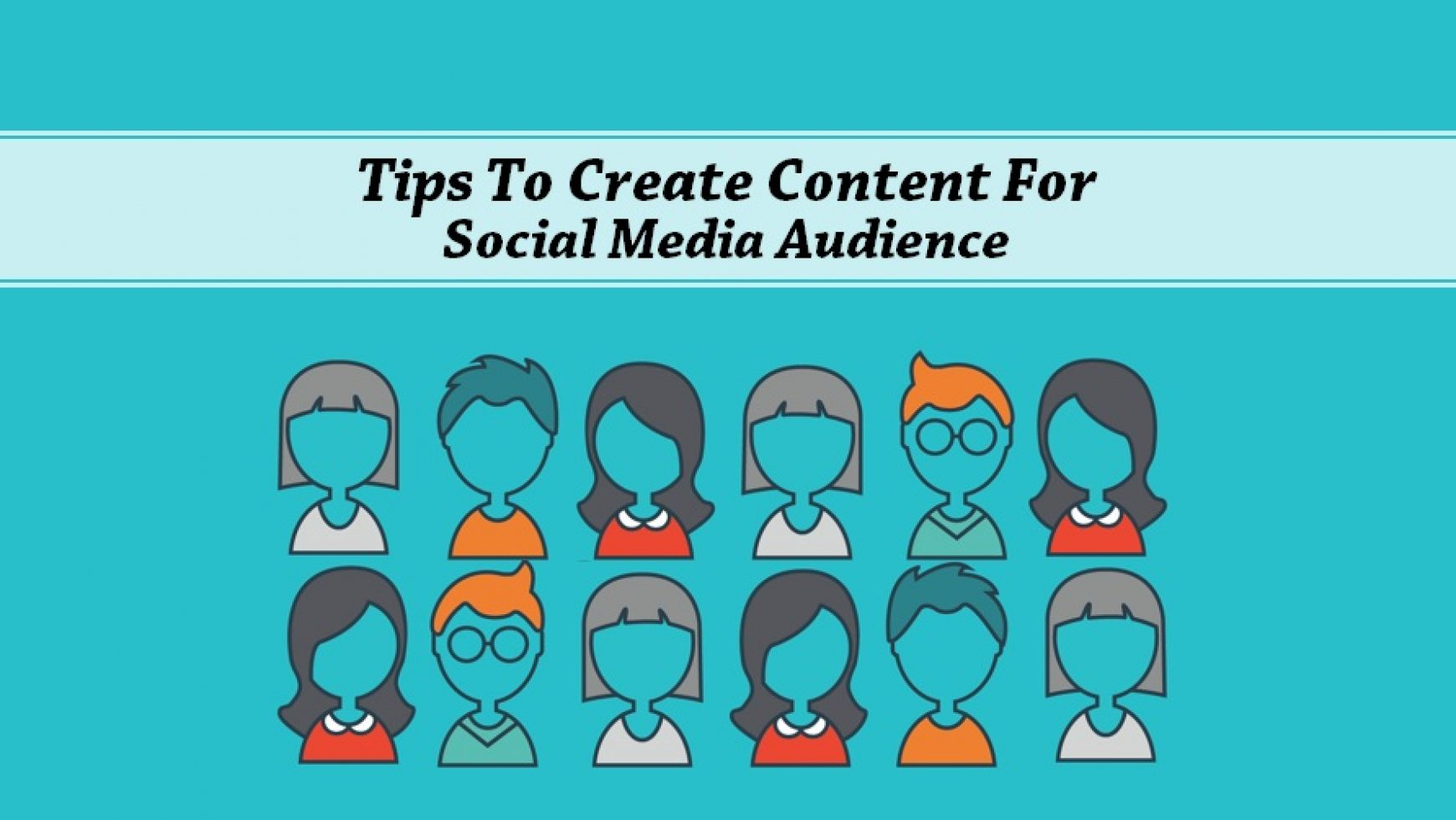 Tips To Create Content For Social Media Audience