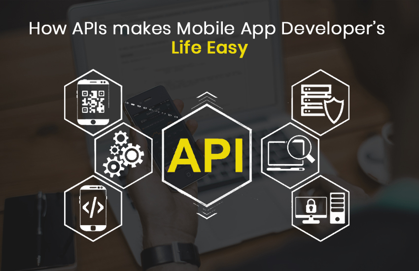 How APIs Makes the Life of Mobile App Developers' Easy