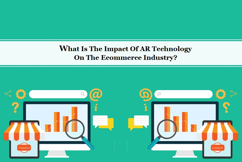 What Is The Impact Of AR Technology On The Ecommerce Industry?