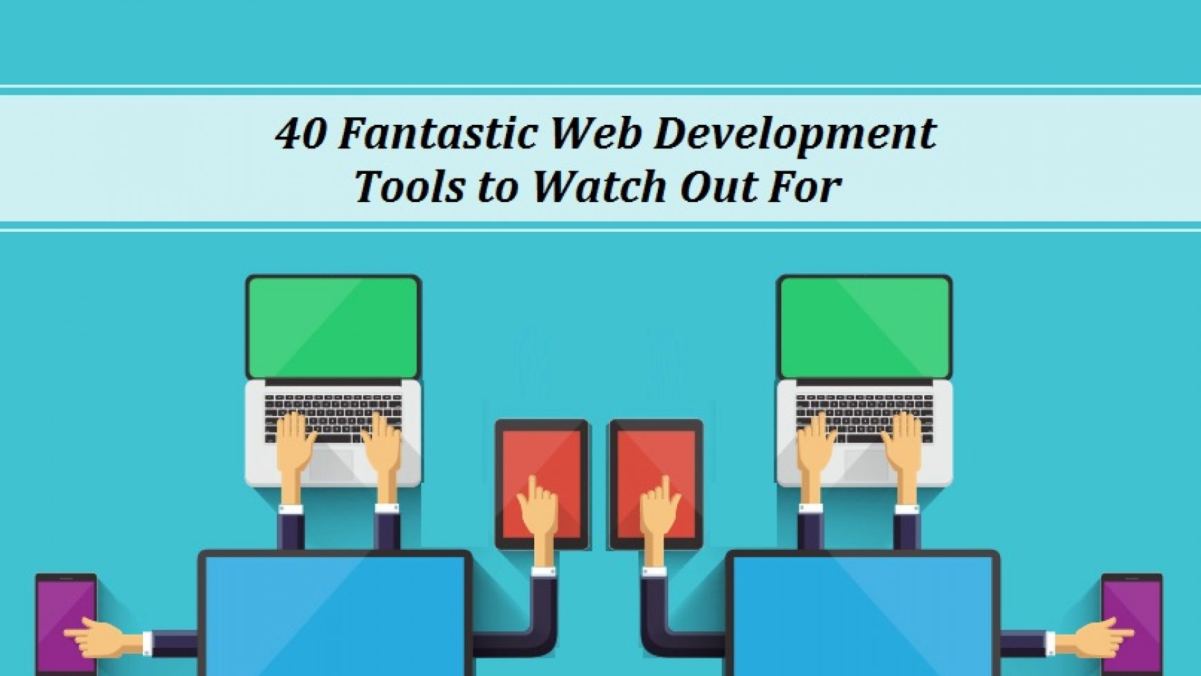 40 Fantastic Web Development Tools To Watch Out For