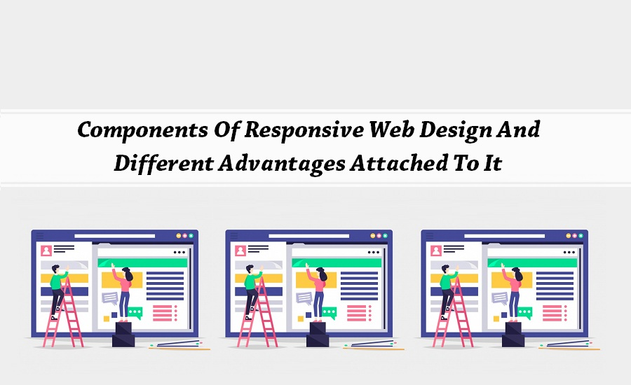 Components Of Responsive Web Design And Different Advantages Attached To It