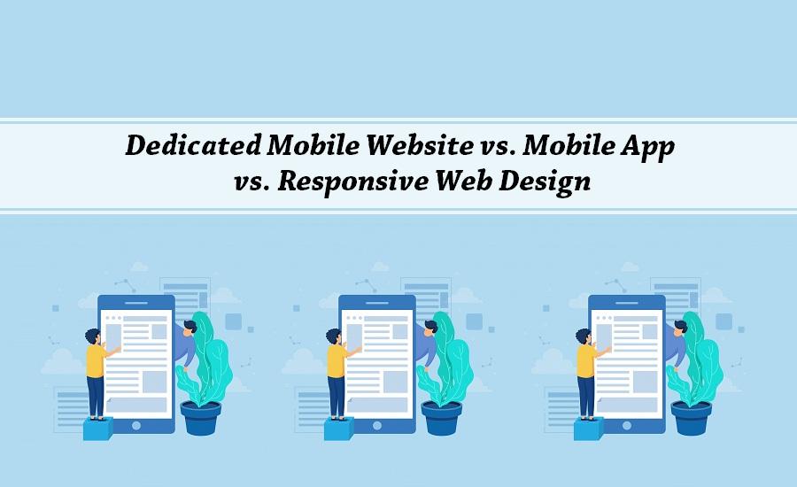 Dedicated Mobile Website vs. Mobile App vs. Responsive Web Design