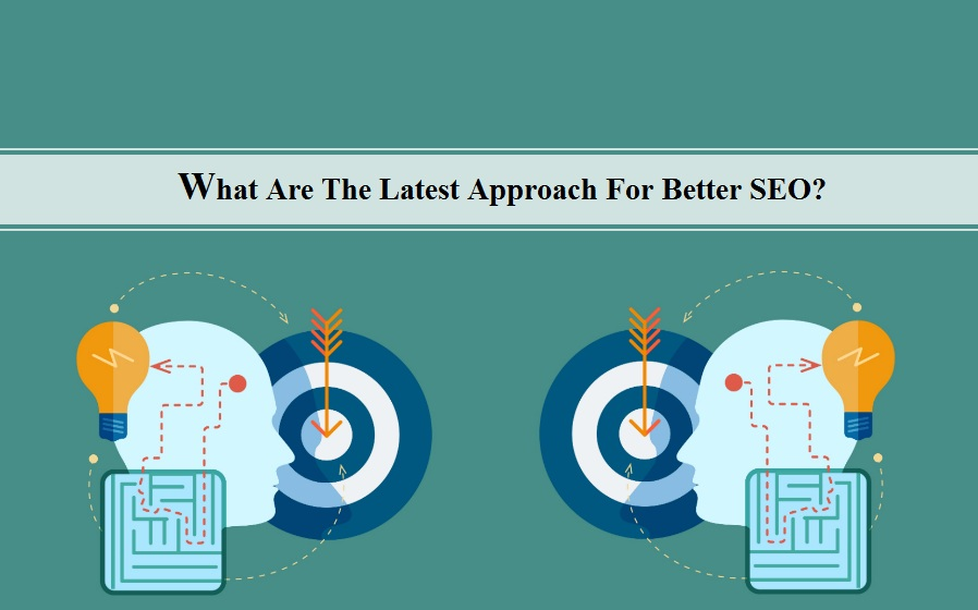 What Are The Latest Approach For Better SEO?