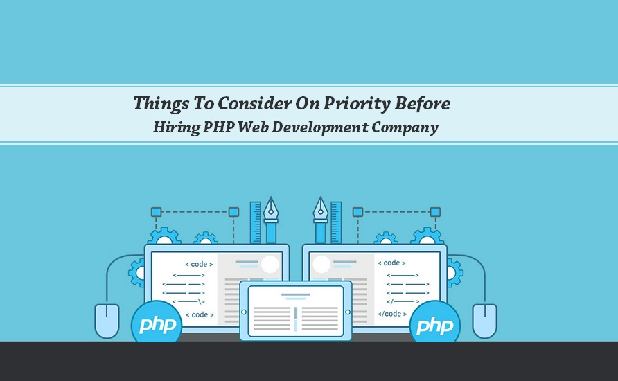 Things To Consider On Priority Before Hiring PHP Web Development Company