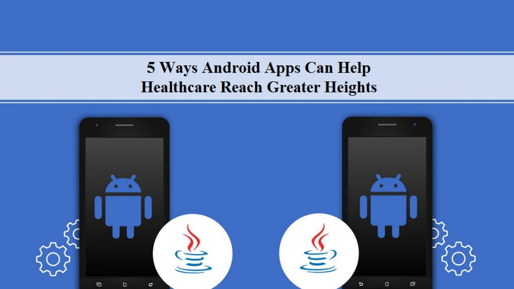 5 Ways Android Apps Can Help Healthcare Reach Greater Heights