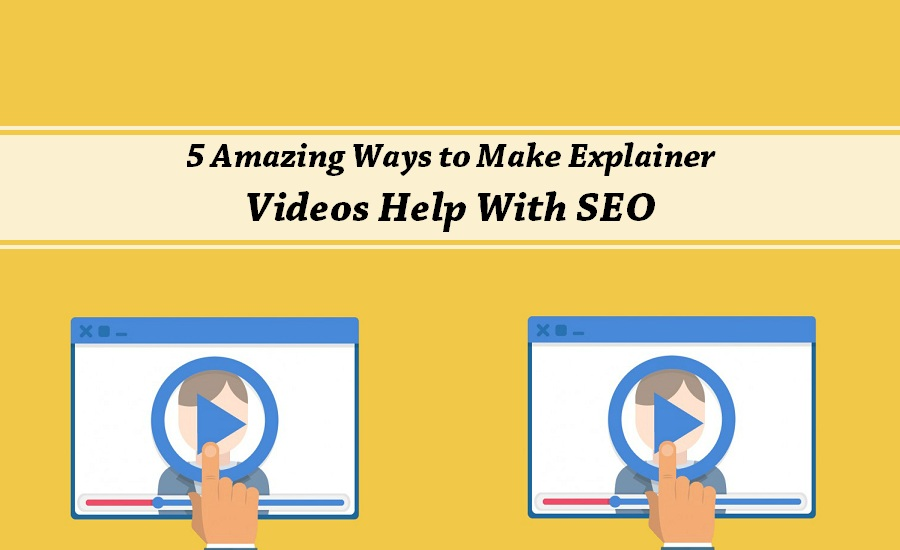 5 Amazing Ways to Make Explainer Videos Help With SEO