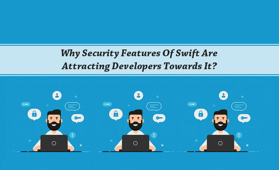 Why Security Features Of Swift Are Attracting Developers Towards It.