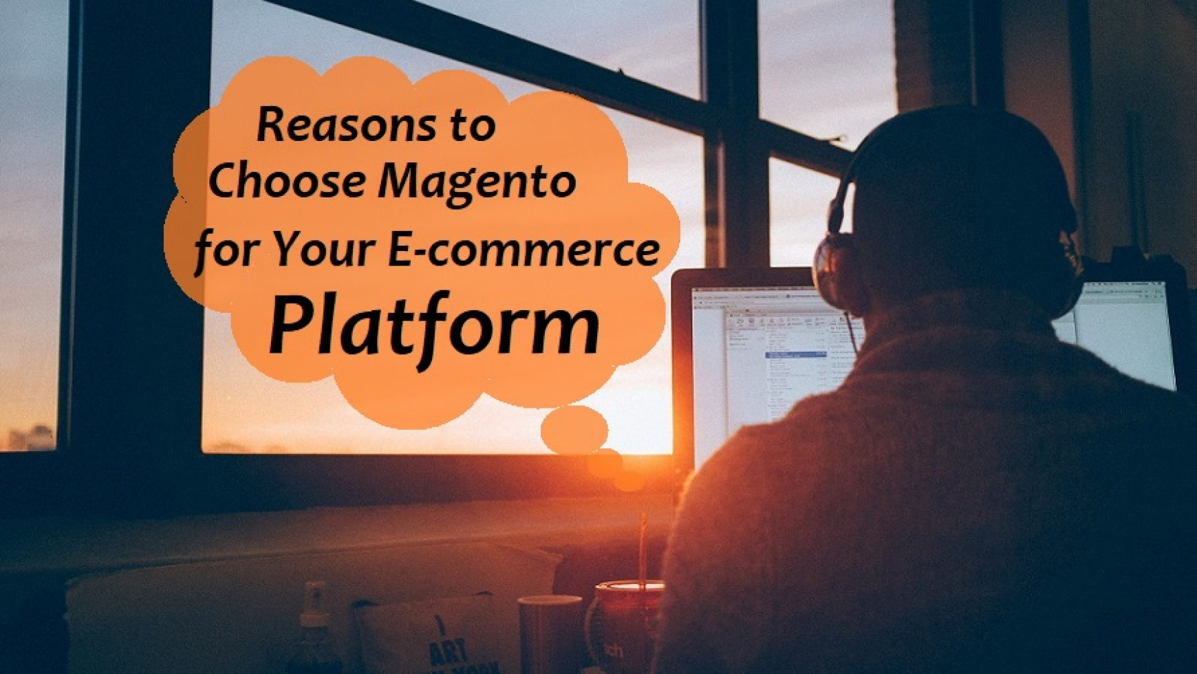 Magento Development- Reasons To Choose Magento For Your E-Commerce Platform!