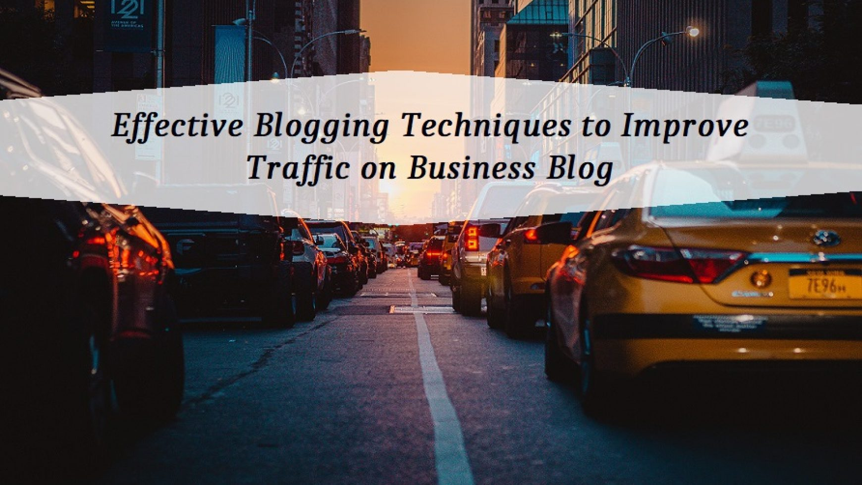 Effective Blogging Techniques to Improve Traffic on Business Blog