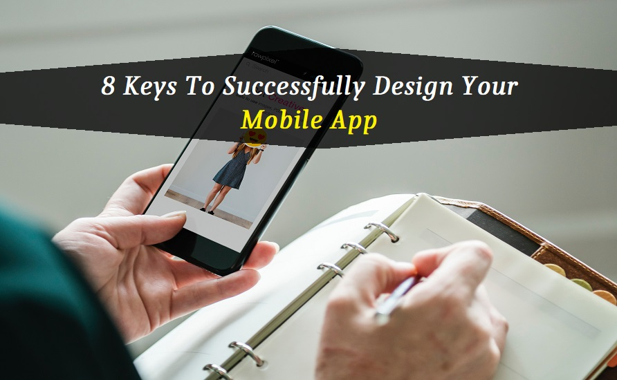 8 Keys To Successfully Design Your Mobile App