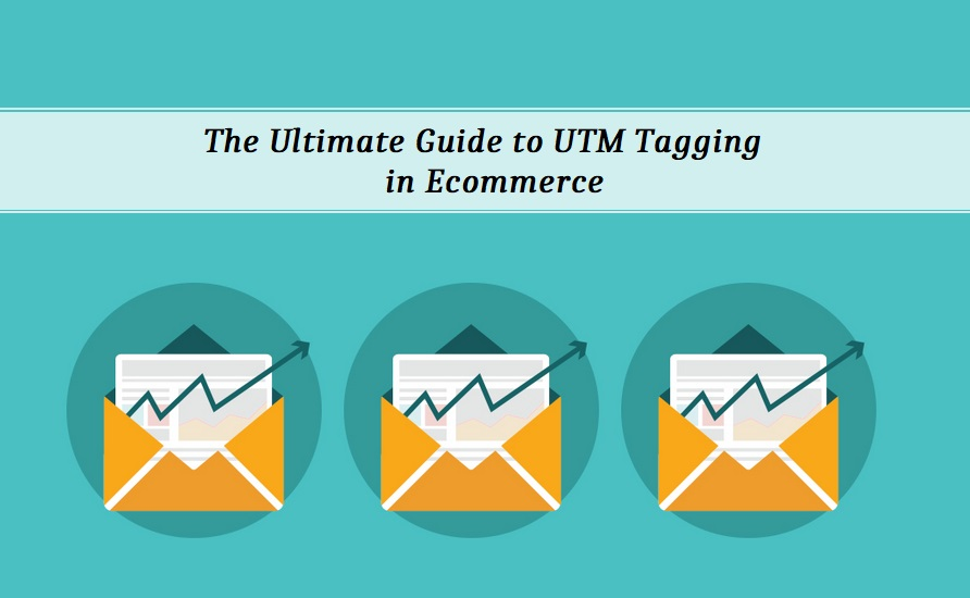 The Ultimate Guide to UTM Tagging in Ecommerce