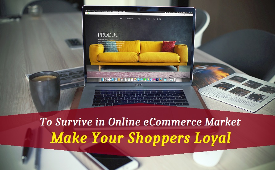 To Survive in Online eCommerce Market: Make your Shoppers Loyal