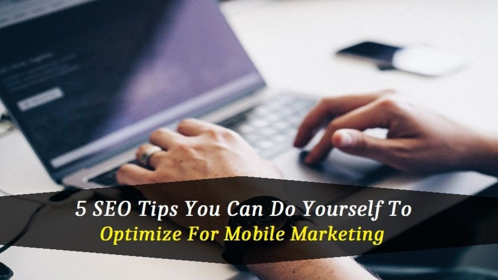 5 SEO Tips You Can Do Yourself To Optimize For Mobile Marketing