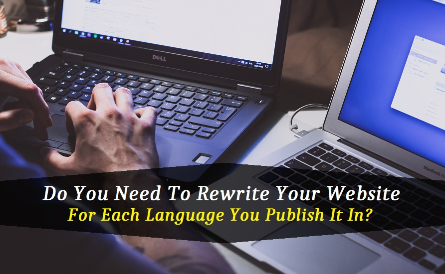 Do You Need To Rewrite Your Website For Each Language You Publish It In?