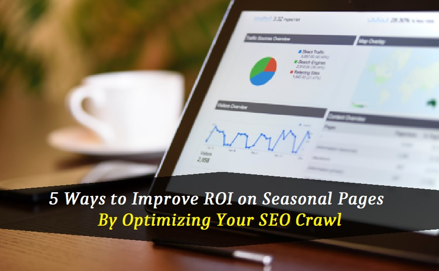 6 Optimum Ways to Improve ROI on Seasonal Pages with an Optimized Crawl Budget