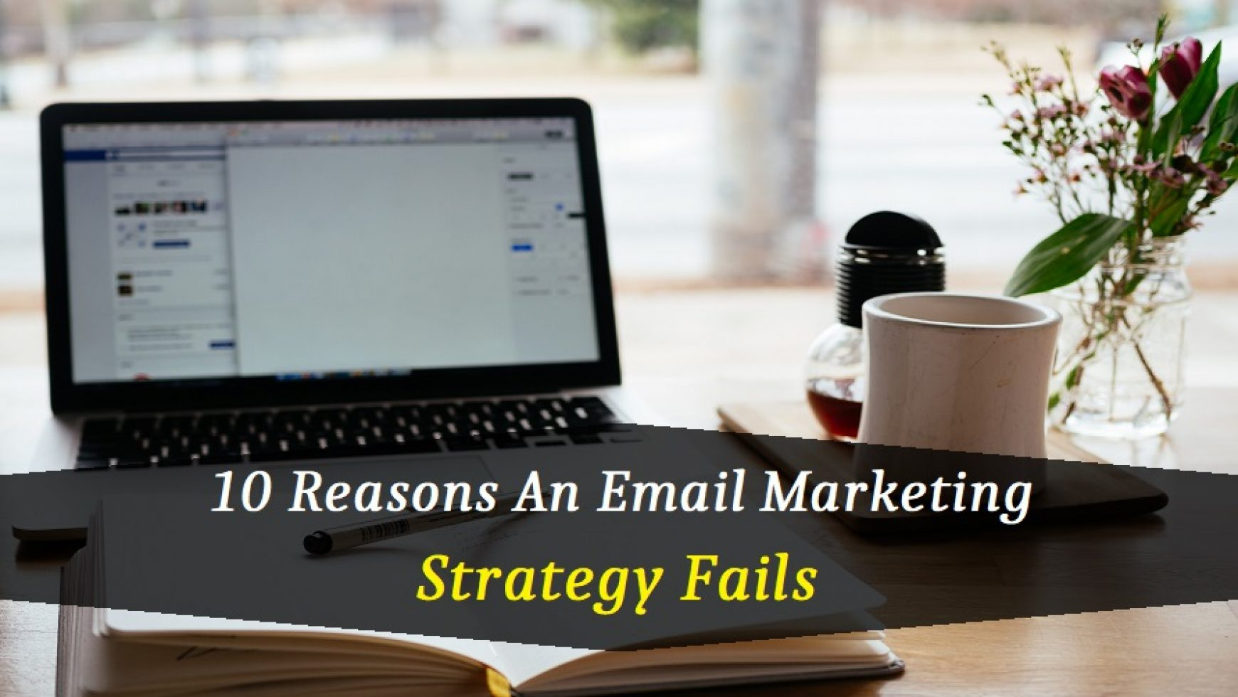 10 Reasons Why An Email Marketing Strategy Fails