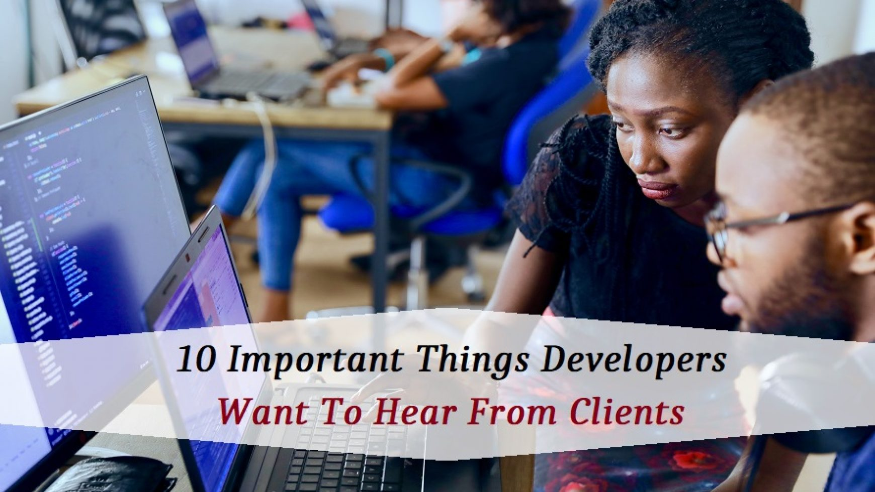 10 Important Things Developers Want To Hear From Clients
