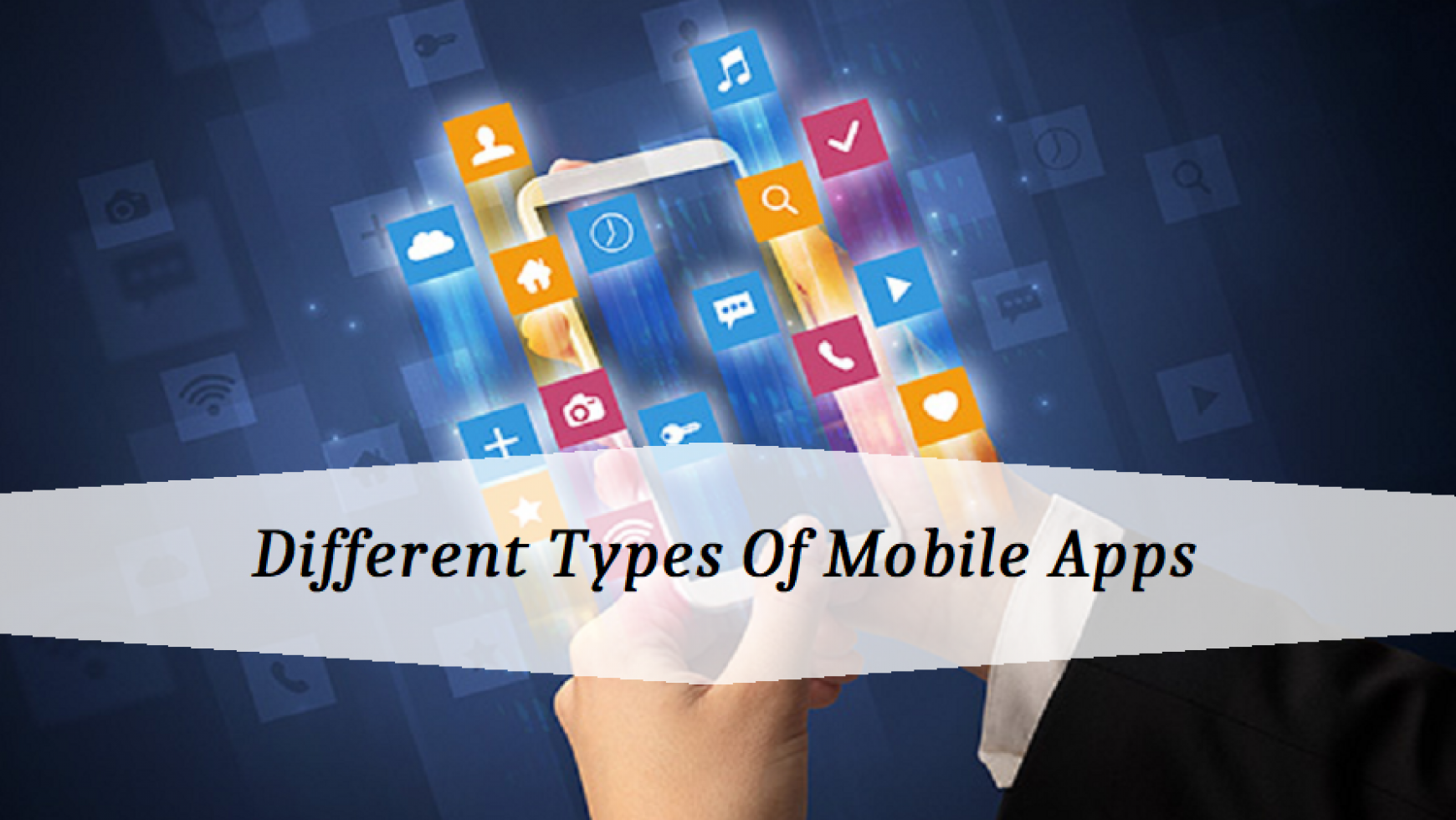 Different Types Of Mobile Apps : Do You Know?
