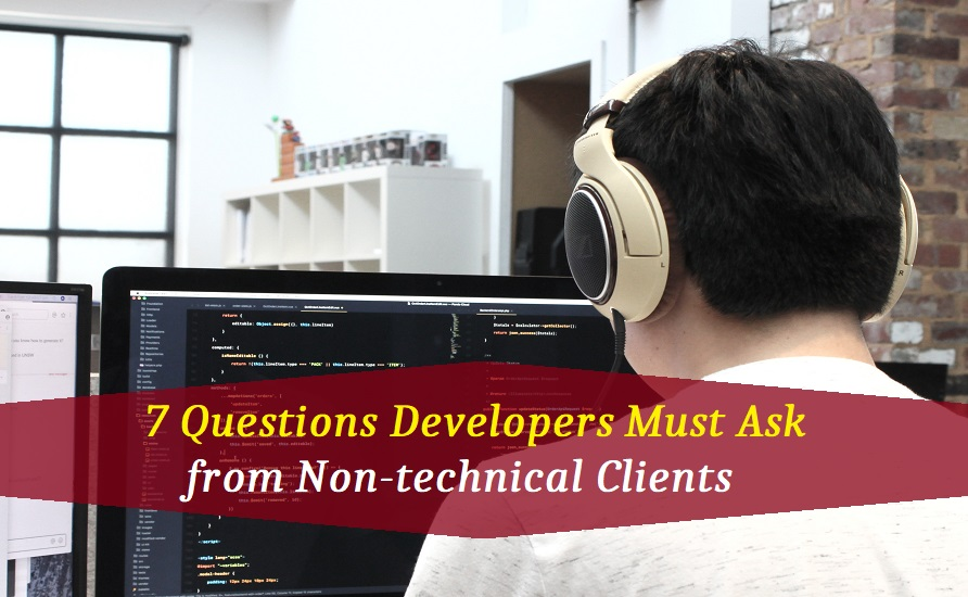 7 Questions Developers Must Ask from Non-technical Clients