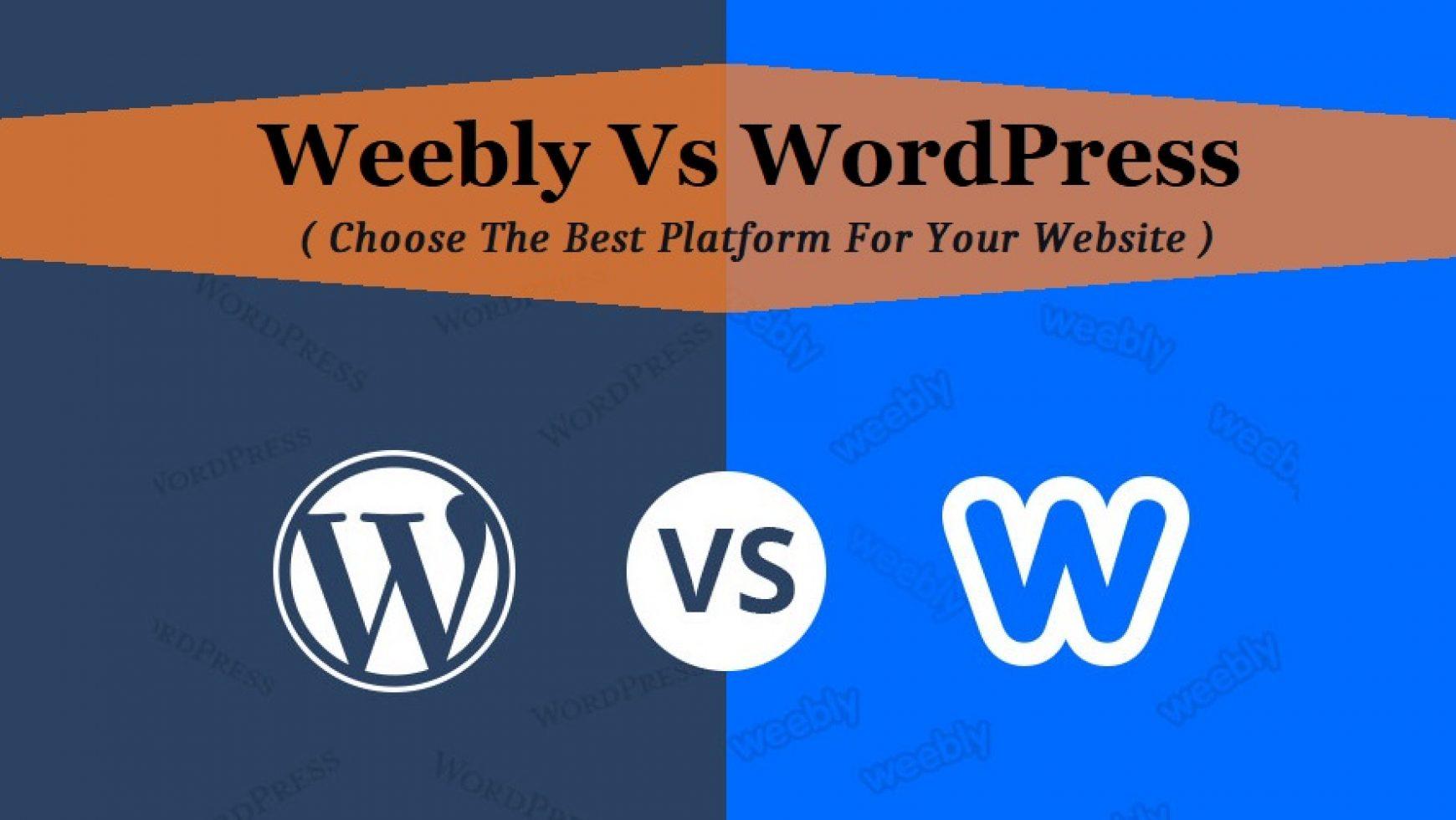Weebly Vs WordPress: Choose The Best Platform For Your Website