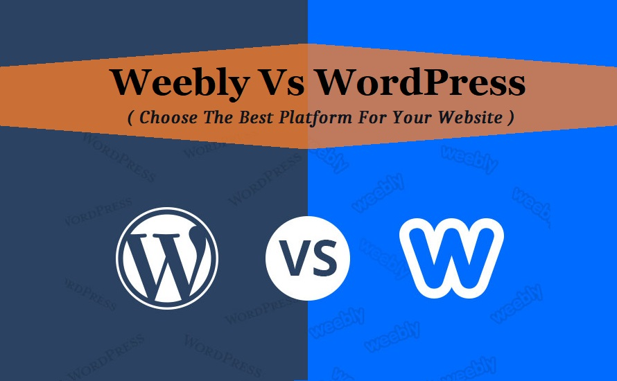 Weebly Vs WordPress: Choose The Best Platform For Your Website