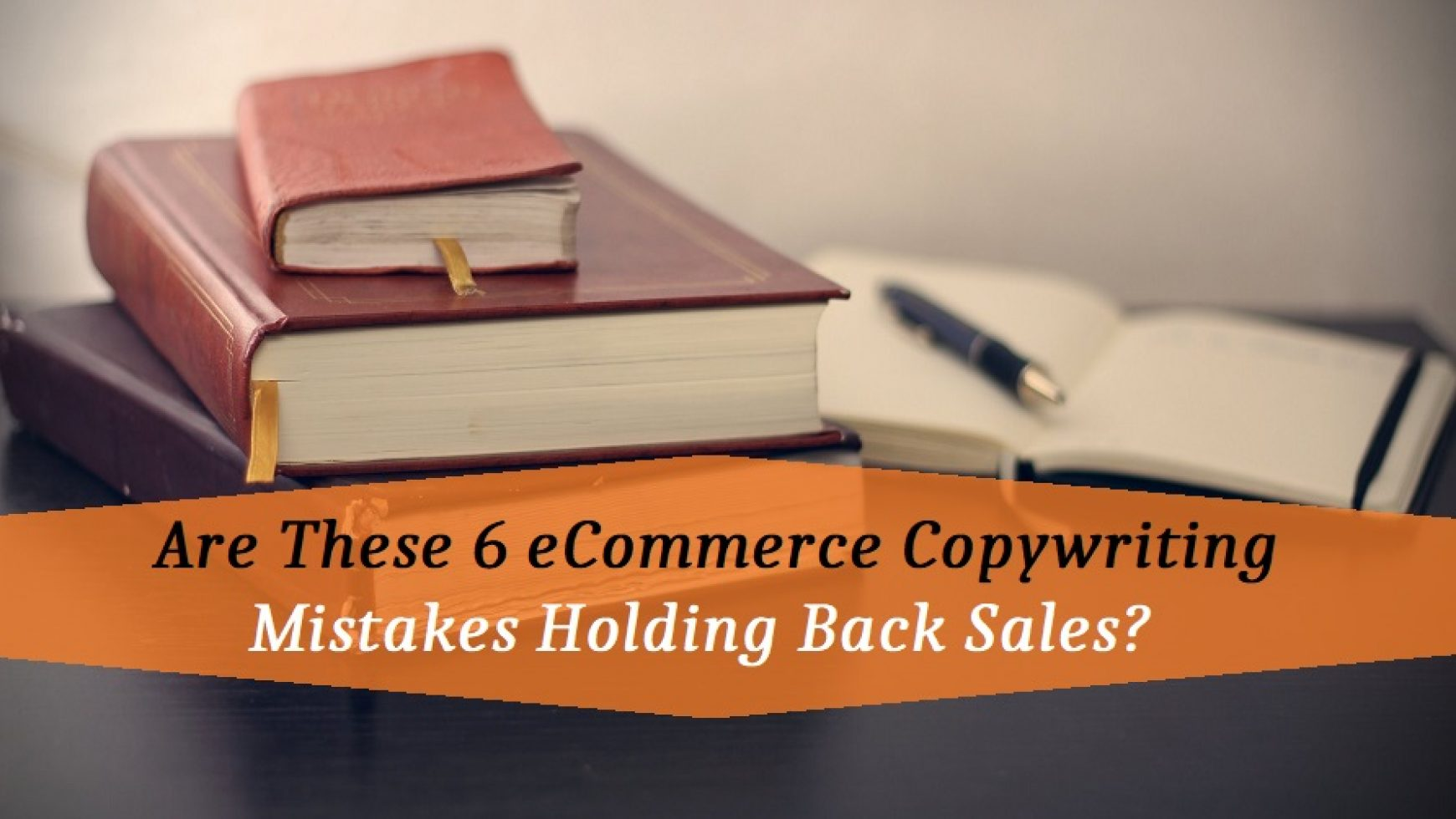 Are These 6 eCommerce Copywriting Mistakes Holding Back Sales