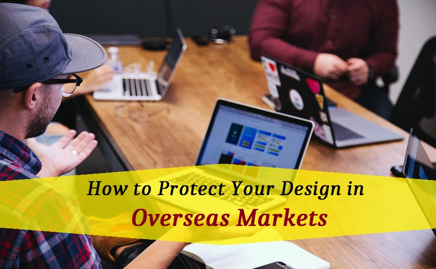 How To Protect Your Design In Overseas Markets