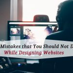 9 Mistakes that You Should Not Do While Designing Websites