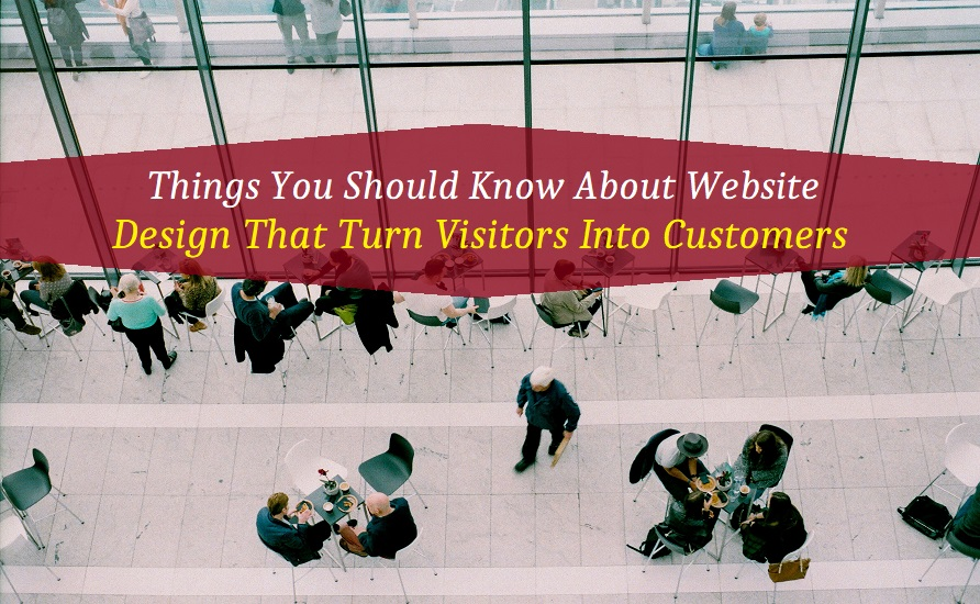 Things You Should Know About Website Design That Turn Visitors Into Customers