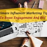 Ultimate Influencer Marketing Tips To Boost Engagement And ROI