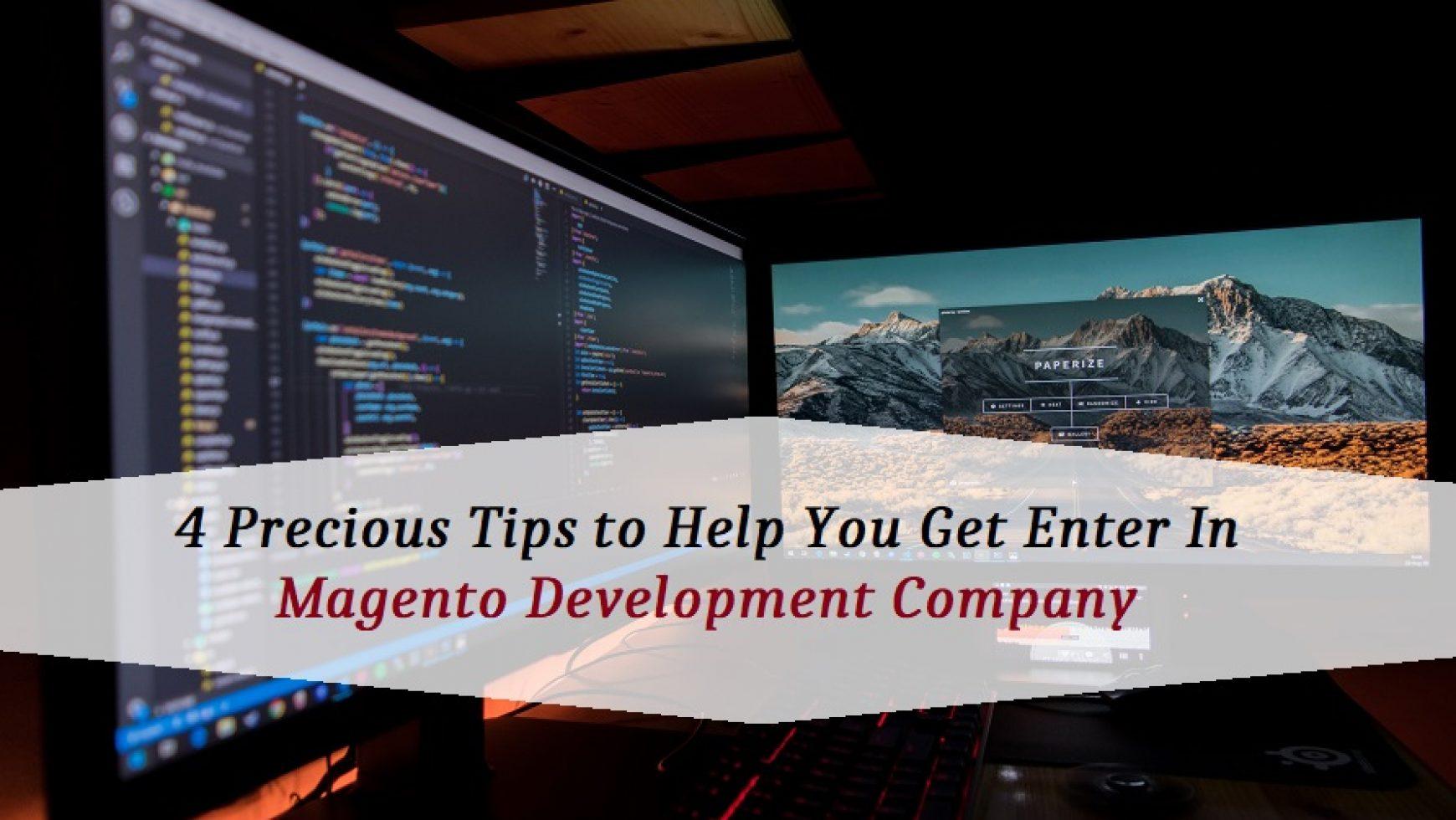 4 Precious Tips to Help You Get Enter In Magento Development Company