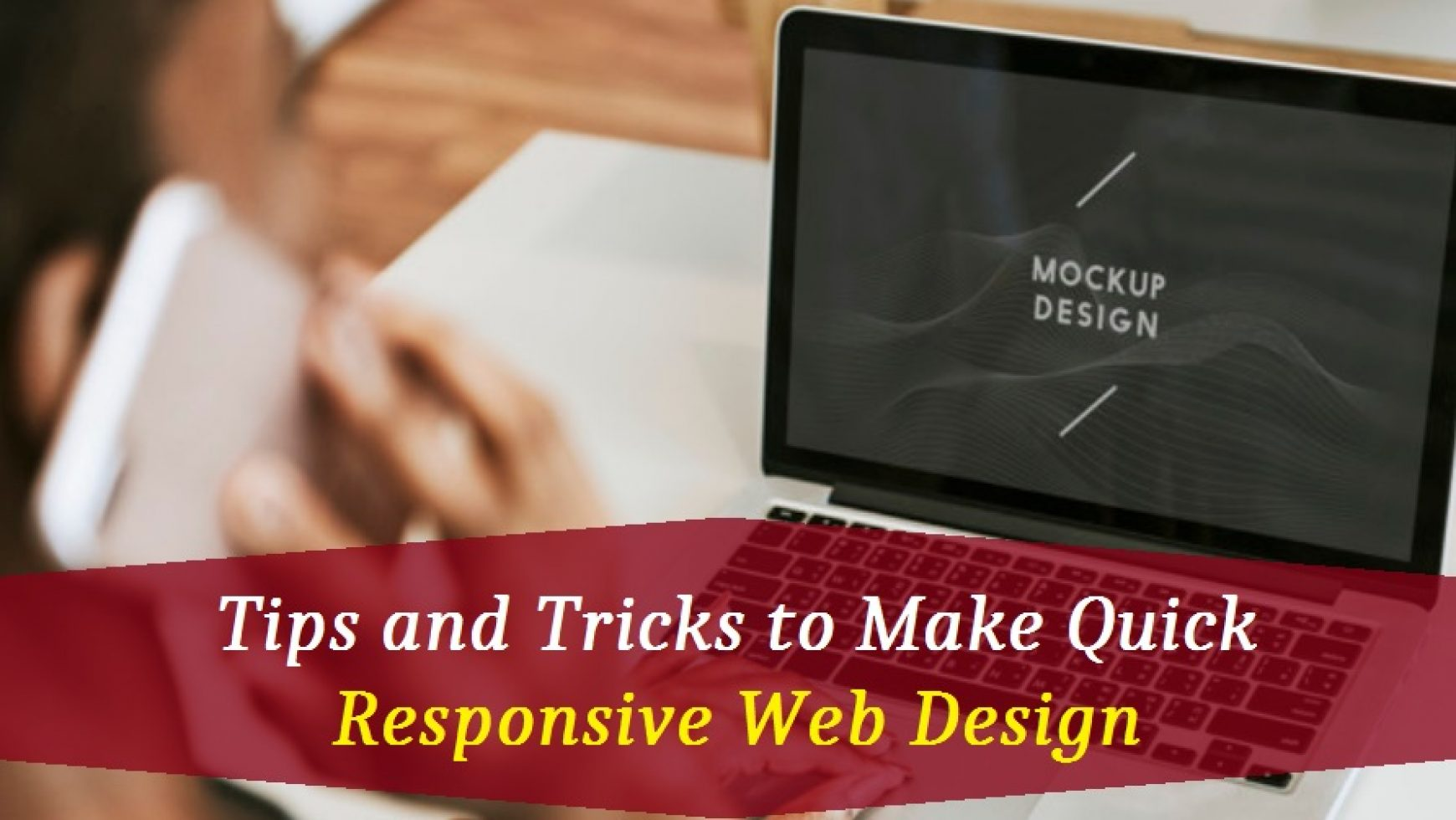 Tips and Tricks to Make Quick Responsive Web Design