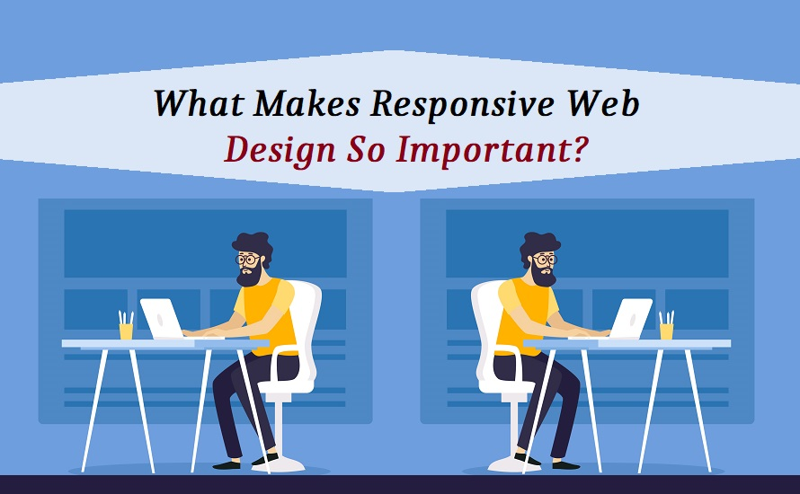 What Makes Responsive Web Design So Important?