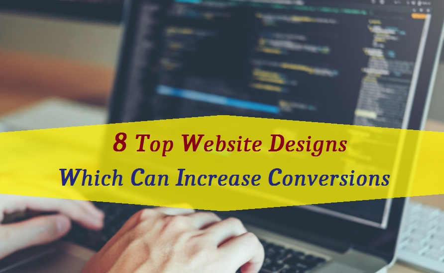 8 Top Website Designs Which Can Increase Conversions
