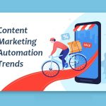 5 Content Marketing Automation Trends That Foster E-Commerce